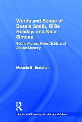 Words and Songs of Bessie Smith, Billie Holiday, and Nina Simone: Sound Motion, Blues Spirit, and African Memory (Paperback) book cover