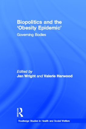 Biopolitics and the 'Obesity Epidemic': Governing Bodies (Paperback) book cover