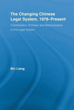 The Changing Chinese Legal System, 1978-Present: Centralization of Power and Rationalization of the Legal System book cover