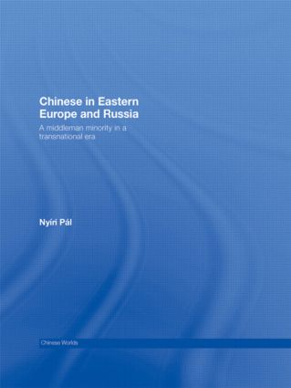 Chinese in Eastern Europe and Russia: A Middleman Minority in a Transnational Era (Paperback) book cover
