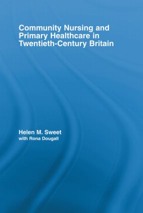 Community Nursing and Primary Healthcare in Twentieth-Century Britain book cover