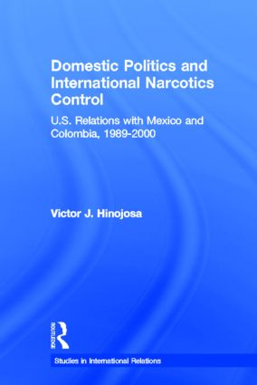 Domestic Politics and International Narcotics Control: U.S. Relations with Mexico and Colombia, 1989-2000 (Paperback) book cover