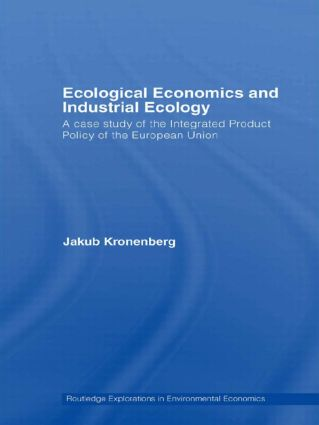 Ecological Economics and Industrial Ecology: A Case Study of the Integrated Product Policy of the European Union, 1st Edition (Paperback) book cover