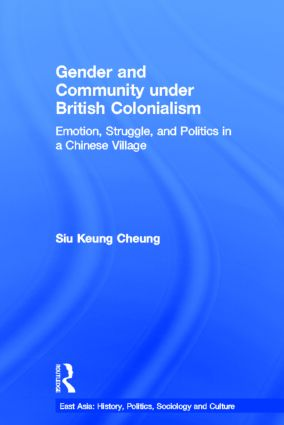 Gender and Community Under British Colonialism: Emotion, Struggle and Politics in a Chinese Village (Paperback) book cover
