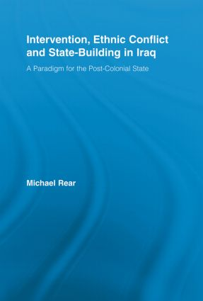 Intervention, Ethnic Conflict and State-Building in Iraq: A Paradigm for the Post-Colonial State book cover