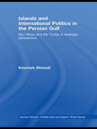 Islands and International Politics in the Persian Gulf: The Abu Musa and Tunbs in Strategic Context (Paperback) book cover