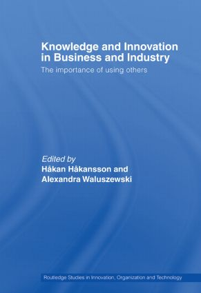 Knowledge and Innovation in Business and Industry: The Importance of Using Others (Paperback) book cover