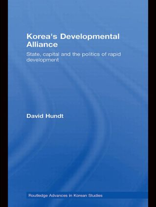 Korea's Developmental Alliance: State, capital and the politics of rapid development (Paperback) book cover