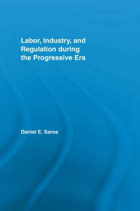 Labor, Industry, and Regulation during the Progressive Era book cover