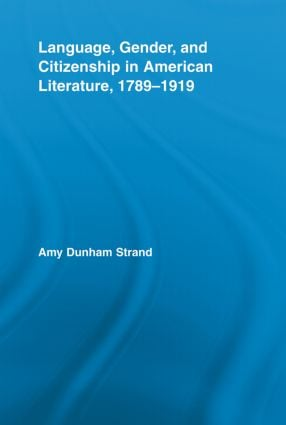 Language, Gender, and Citizenship in American Literature, 1789–1919 (Paperback) book cover