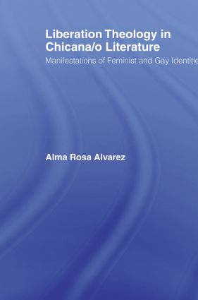 Liberation Theology in Chicana/o Literature: Manifestations of Feminist and Gay Identities (Paperback) book cover