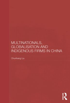 Multinationals, Globalisation and Indigenous Firms in China: 1st Edition (Paperback) book cover