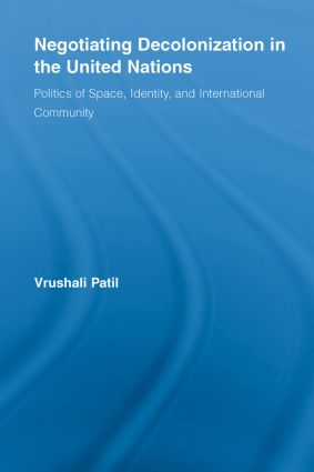Negotiating Decolonization in the United Nations: Politics of Space, Identity, and International Community (Paperback) book cover