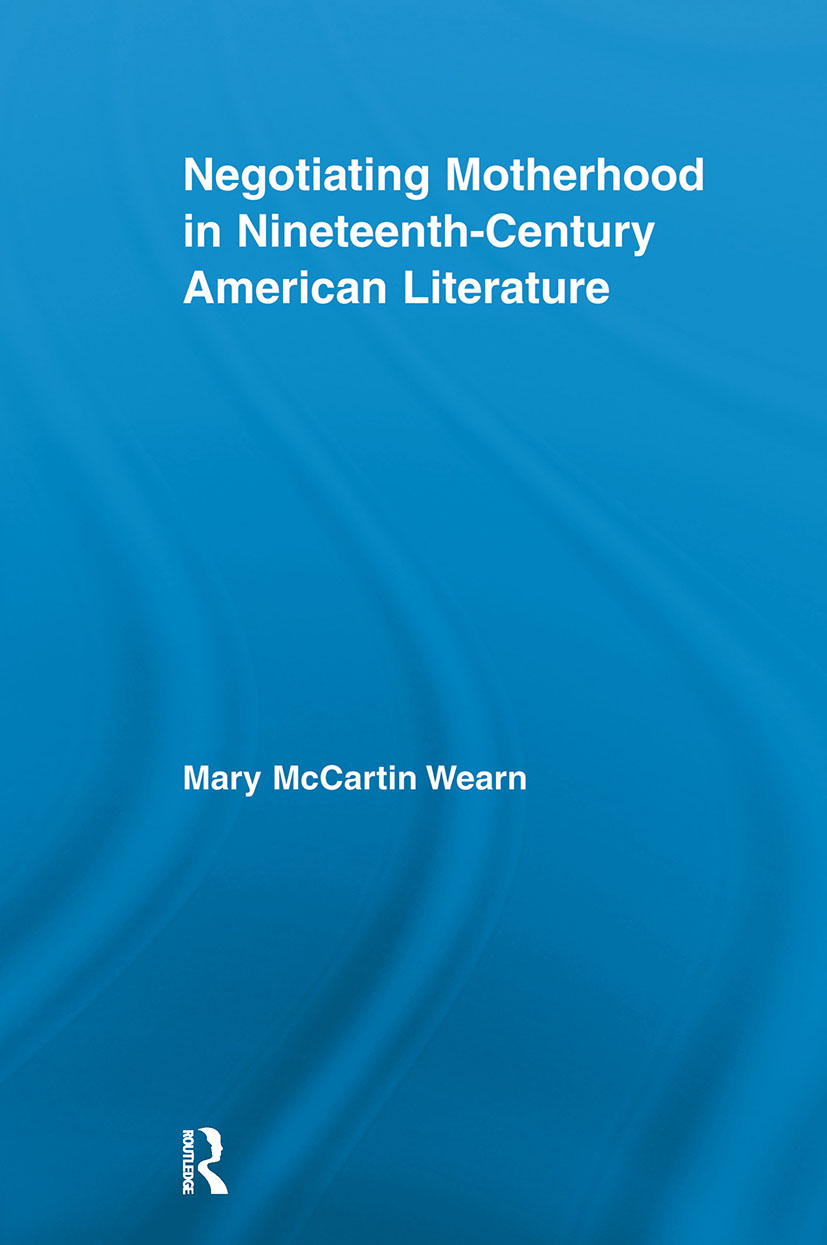 Negotiating Motherhood in Nineteenth-Century American Literature: 1st Edition (e-Book) book cover