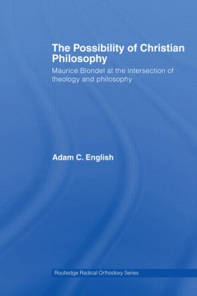 The Possibility of Christian Philosophy: Maurice Blondel at the Intersection of Theology and Philosophy (Paperback) book cover