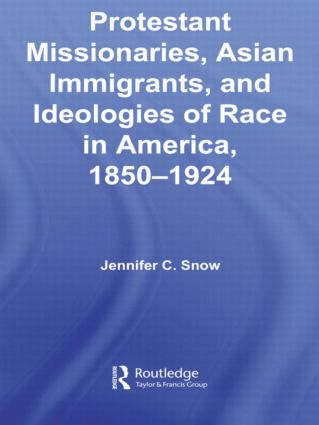Protestant Missionaries, Asian Immigrants, and Ideologies of Race in America, 1850–1924 (Paperback) book cover