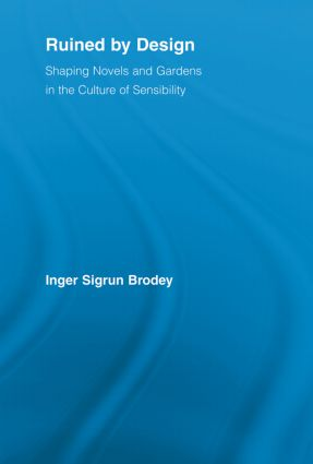 Ruined by Design: Shaping Novels and Gardens in the Culture of Sensibility (Paperback) book cover