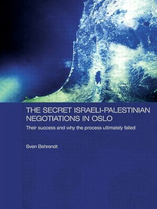 The Secret Israeli-Palestinian Negotiations in Oslo: Their Success and Why the Process Ultimately Failed (Paperback) book cover