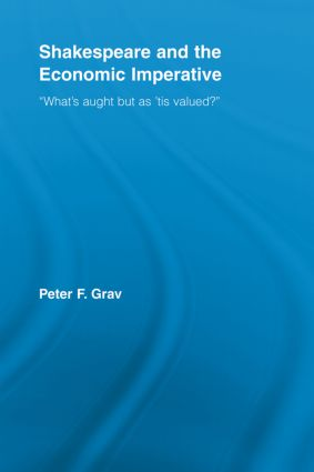 "Shakespeare and the Economic Imperative: ""What's aught but as 'tis valued?"" (Paperback) book cover"