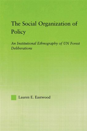 The Social Organization of Policy: An Institutional Ethnography of UN Forest Deliberations (Paperback) book cover