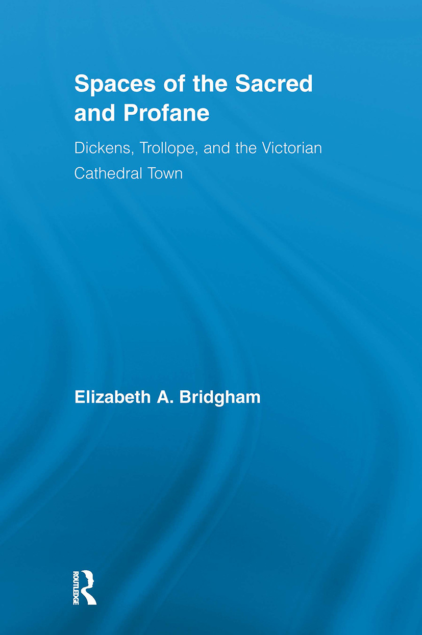 Spaces of the Sacred and Profane: Dickens, Trollope, and the Victorian Cathedral Town (Paperback) book cover