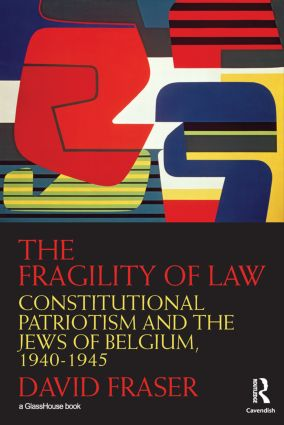 The Fragility of Law: Constitutional Patriotism and the Jews of Belgium, 1940–1945 (Paperback) book cover
