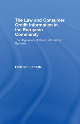 The Law and Consumer Credit Information in the European Community: The Regulation of Credit Information Systems book cover