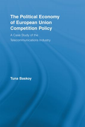 The Political Economy of European Union Competition Policy: A Case Study of the Telecommunications Industry book cover