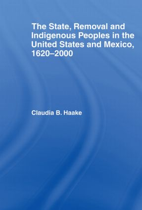 The State, Removal and Indigenous Peoples in the United States and Mexico, 1620-2000 (Paperback) book cover