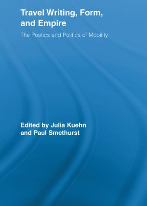 Travel Writing, Form, and Empire: The Poetics and Politics of Mobility (Paperback) book cover