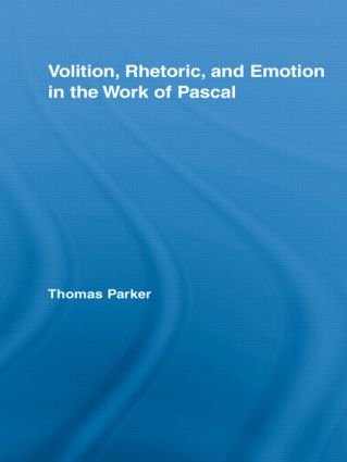 Volition, Rhetoric, and Emotion in the Work of Pascal: 1st Edition (Paperback) book cover