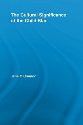 The Cultural Significance of the Child Star: 1st Edition (Paperback) book cover
