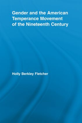 Gender and the American Temperance Movement of the Nineteenth Century (Paperback) book cover
