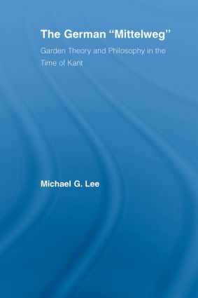 The German Mittelweg: Garden Theory and Philosophy in the Time of Kant (Paperback) book cover