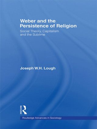 Weber and the Persistence of Religion: Social Theory, Capitalism and the Sublime (Paperback) book cover