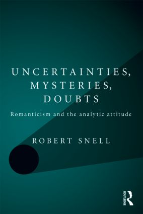 Uncertainties, Mysteries, Doubts: Romanticism and the analytic attitude (Paperback) book cover