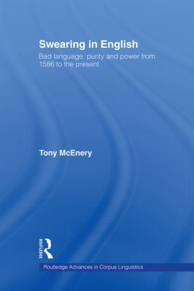 Swearing in English: Bad Language, Purity and Power from 1586 to the Present (Paperback) book cover