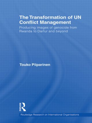 The Transformation of UN Conflict Management: Producing images of genocide from Rwanda to Darfur and beyond (Hardback) book cover