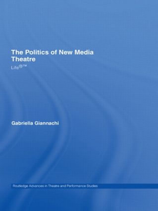The Politics of New Media Theatre: Life®™ (Paperback) book cover