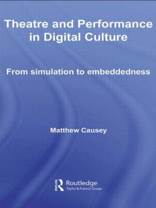 Theatre and Performance in Digital Culture: From Simulation to Embeddedness (Paperback) book cover