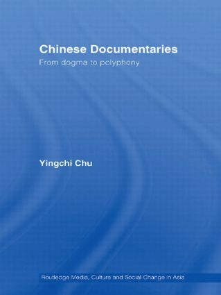 Chinese Documentaries: From Dogma to Polyphony (Paperback) book cover