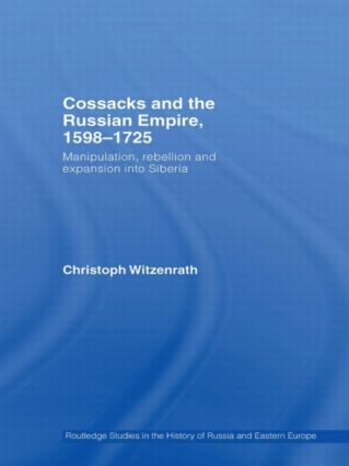 Cossacks and the Russian Empire, 1598–1725: Manipulation, Rebellion and Expansion into Siberia (Paperback) book cover