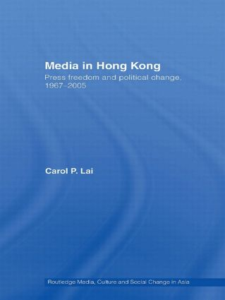 Media in Hong Kong: Press Freedom and Political Change, 1967-2005 (Paperback) book cover
