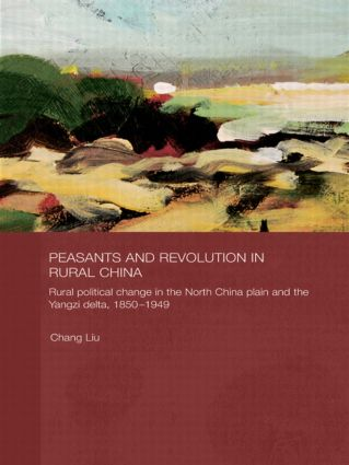 Peasants and Revolution in Rural China: Rural Political Change in the North China Plain and the Yangzi Delta, 1850-1949 (Paperback) book cover