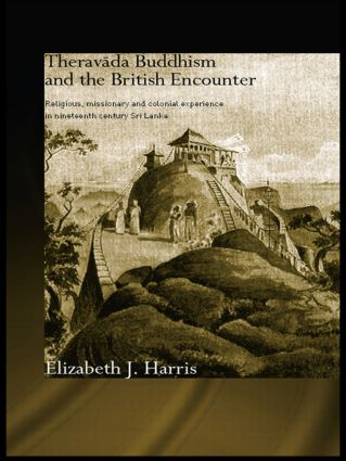 Theravada Buddhism and the British Encounter: Religious, Missionary and Colonial Experience in Nineteenth Century Sri Lanka (Paperback) book cover