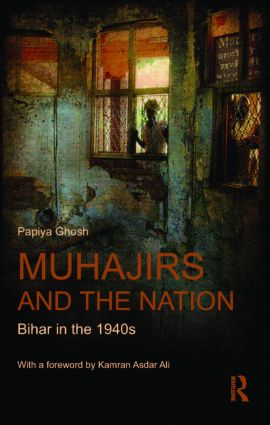 Muhajirs and the Nation: Bihar in the 1940s, 1st Edition (Hardback) book cover