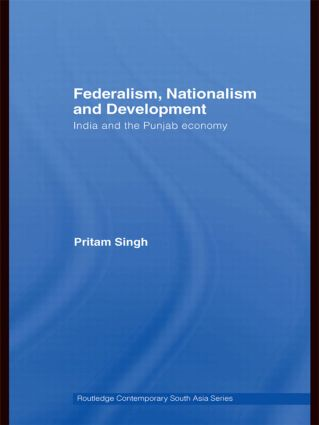 Federalism, Nationalism and Development: India and the Punjab Economy, 1st Edition (Paperback) book cover