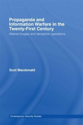 Propaganda and Information Warfare in the Twenty-First Century: Altered Images and Deception Operations, 1st Edition (Paperback) book cover