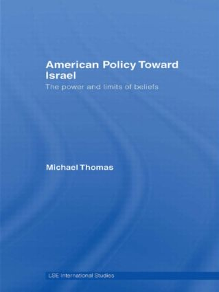 American Policy Toward Israel: The Power and Limits of Beliefs, 1st Edition (Paperback) book cover