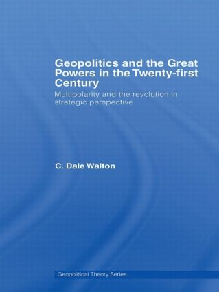 Geopolitics and the Great Powers in the 21st Century: Multipolarity and the Revolution in Strategic Perspective book cover